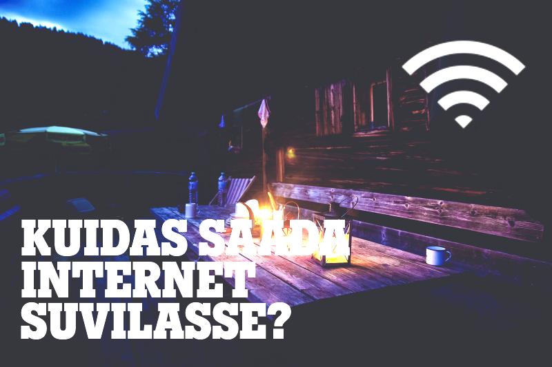 Kuidas suvilasse internetti saada?